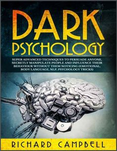 Dark Psychology Super ADVANCED Techniques to PERSUADE ANYONE, Secretly MANIPULATE People and INFLUENCE Their Behaviour Without Them Noticing (Emotional, Body Language, NLP, Psychology Tricks) by Richa Pdf Download Psychology Memes, Psychology Major, Psychology Student, Psychology Books, Positive Psychology, Dark Triad, Make Him Want You, New Beginning Quotes, Friendship Day Quotes
