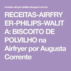 RECEITAS-AIRFRYER-PHILIPS-WALITA: BISCOITO DE POLVILHO na Airfryer por Augusta Corrente