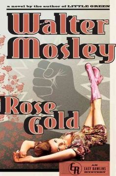 Rose Gold : an Easy Rawlins mystery by Walter Mosley.  Click the cover image to check out or request the mystery kindle.