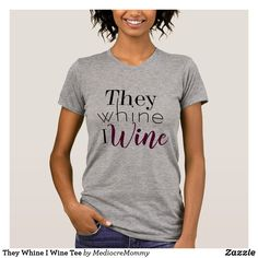 They Whine I Wine Tee. Funny mom shirt. Wine shirt. Shirts for moms.