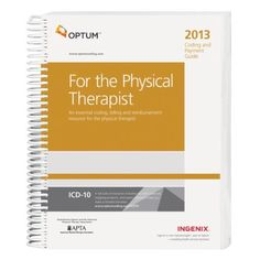 Coding and Payment Guide for the Physical Therapist 2013 by Ingenix. $151.89. Publisher: Optum; 2013 edition (December 17, 2012). Edition - 2013. Publication: December 17, 2012