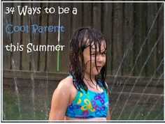 30 Ways to Be a Cool Parent this Summer