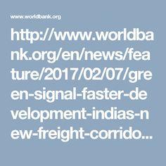 http://www.worldbank.org/en/news/feature/2017/02/07/green-signal-faster-development-indias-new-freight-corridor?cid=ECR_E_NewsletterWeekly_EN_EXT