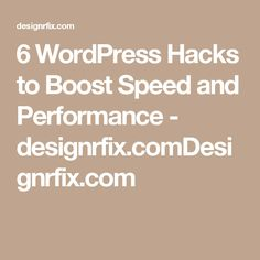6 WordPress Hacks to Boost Speed and Performance - designrfix.comDesignrfix.com