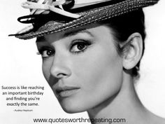 Success is like reaching an important birthday and finding you're exactly the same.   - Audrey Hepburn Quotes -