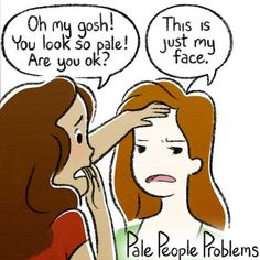 Pale People Problems