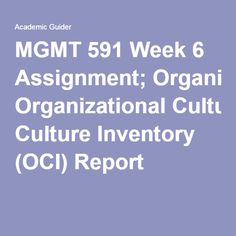MGMT 591 Week 6 Assignment Organizational Culture Inventory (OCI) Report