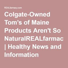 Colgate-Owned Tom's of Maine Products Aren't So NaturalREALfarmacy.com | Healthy News and Information