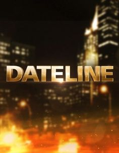 Dateline...my favorite show of all time. This show motivated me to get my criminal justice degree.