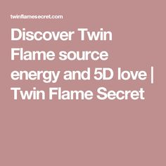 Discover Twin Flame source energy and 5D love | Twin Flame Secret