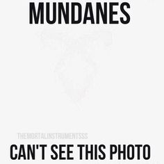 Mundanes! Mortal instruments. Do you see it???
