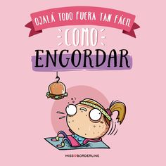 Ojalá todo fuera tan fácil como engordar. #graciosas #divertidas #frases #humor #quotes #funny