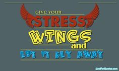 Give wings to your stress and let it fly...