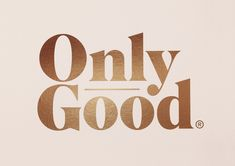 Only Good