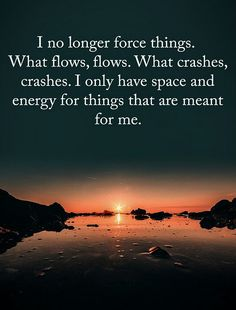 I no longer force things