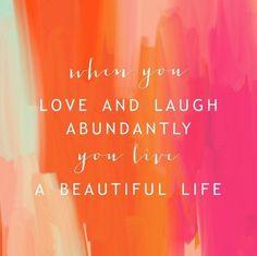 love and laugh abundantly