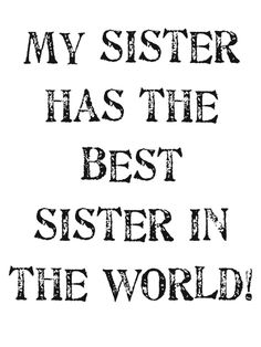 So true!  I have the best sister in the world too ;) *B*