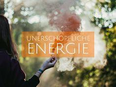 UNERSCHÖPFLICHE ENERGIE