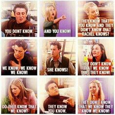 "Friends - ""I know!"" Seriously one of my favorite episodes! Keeping up with the ""knows"" is so fun!"