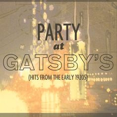 PARTY AT GATSBY'S:  Collection of songs alluded to in the novel, as well a few hits from that era.