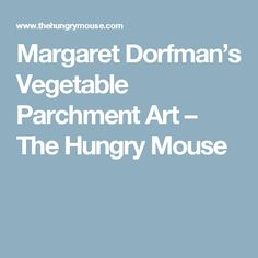 Margaret Dorfman's Vegetable Parchment Art – The Hungry Mouse