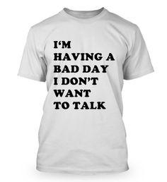 I'M HAVING A BAD DAY I DON'T WANT TO TALK Shirt https://fabrily.com/imhavingabadday