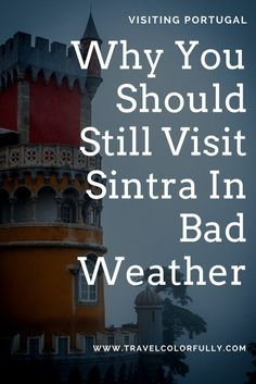 Why you should still visit Sintra even if the weather is bad, foggy, and rainy.