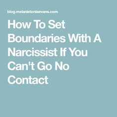How To Set Boundaries With A Narcissist If You Can't Go No Contact