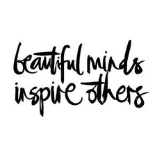"""Beautiful minds inspire others."""