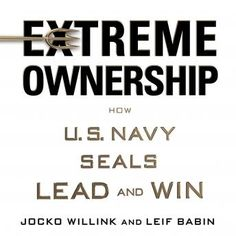 Extreme Ownership: How U.S. Navy SEALs Lead and Win, Leif Babin, Jocko Willink