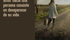 A veces el mayor acto de amor hacia una persona consiste en desaparecer de su vida