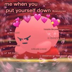 Don't ever put yourself down bitch, or I'll slap my love & affection in your face Cute Text, Flirty Memes, Response Memes, Heart Meme, Current Mood Meme, Cute Love Memes, Snapchat Stickers, Crush Memes, Mood Pics