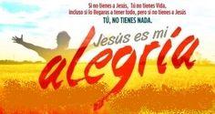 Jesus es mi Alegria - Si no tienes a Jesus, Tu no tienes Nada