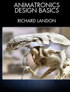 "An ""Animatronic Character Overview"" by top mechanical FX designer Richard Landon (Aliens, Jurassic Park, Real Steel)."