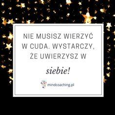 Nie musisz wierzyć w cuda. Wystarczy, że uwierzysz w siebie! Zobacz więcej na mindcoaching.pl #motywacja #rozwójosobisty #cytaty #mindcoaching