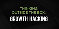 Thinking Outside the Box: Growth Hacking