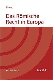 Das Römische Recht in Europa : von Justinian zum BGB / von Michael Rainer. - 2012