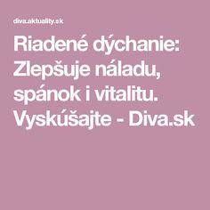 Riadené dýchanie: Zlepšuje náladu, spánok i vitalitu. Diva, Health, Salud, Health Care, Healthy, Godly Woman