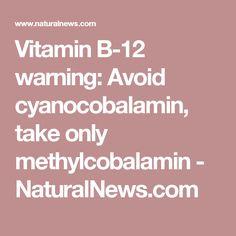 Vitamin B-12 warning: Avoid cyanocobalamin, take only methylcobalamin - NaturalNews.com