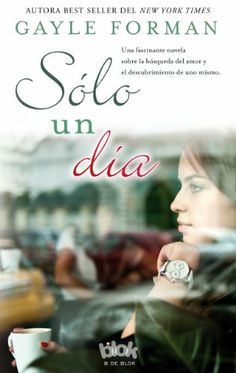Buy Solo un día by Gayle Forman and Read this Book on Kobo's Free Apps. Discover Kobo's Vast Collection of Ebooks and Audiobooks Today - Over 4 Million Titles! Books 2016, New Books, Books To Read, Coffee And Books, I Love Reading, Book Lovers, Book Worms, This Book, Spanish