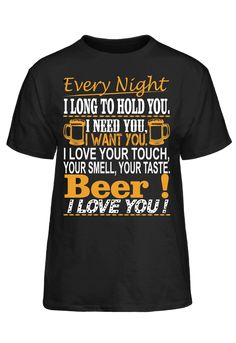 Every Night I Long To Hold You I Need You I Want You Beer I Love You T-Shirt