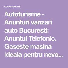 Autoturisme - Anunturi vanzari auto Bucuresti: Anuntul Telefonic. Gaseste masina ideala pentru nevoile tale. Obtine o oferta buna de pret. Mai multe pe site. Motorbikes