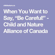 """When You Want to Say, """"Be Careful!"""" - Child and Nature Alliance of Canada"""