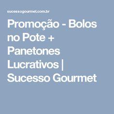 Promoção - Bolos no Pote + Panetones Lucrativos   Sucesso Gourmet