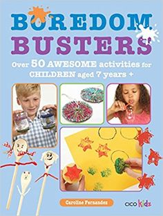 Boredom Busters: Over 50 awesome activities for children aged 7 years +: Caroline Fernandez: 9781782491057: Amazon.com: Books