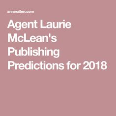 Agent Laurie McLean's Publishing Predictions for 2018