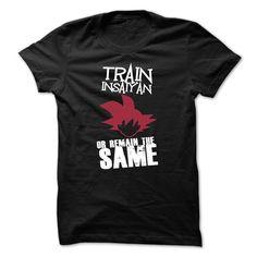 TRAIN INSAIYAN OR REMAIN THE SAME T Shirt, Hoodie, Sweatshirt