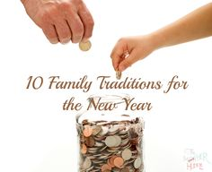 Family Traditions For The New Year - make a time capsule together, make a family motto and frame, save change for a year and more!