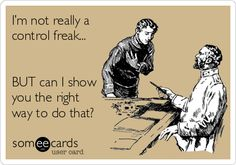I'm not a control freak... BUT