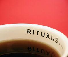 Rituals...